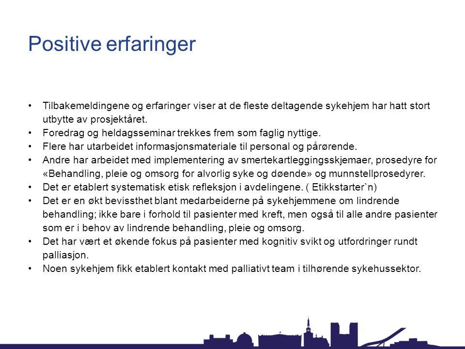 Positive erfaringer Tilbakemeldingene og erfaringer viser at de fleste deltagende sykehjem har hatt stort utbytte av prosjektåret.