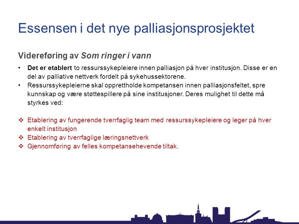 Essensen i det nye palliasjonsprosjektet Videreføring av Som ringer i vann Det er etablert to ressurssykepleiere innen palliasjon på hver institusjon.