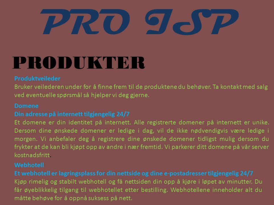 PRO ISP PRODUKTER Produktveileder Bruker veilederen under for å finne frem til de produktene du behøver. Ta kontakt med salg ved eventuelle spørsmål s