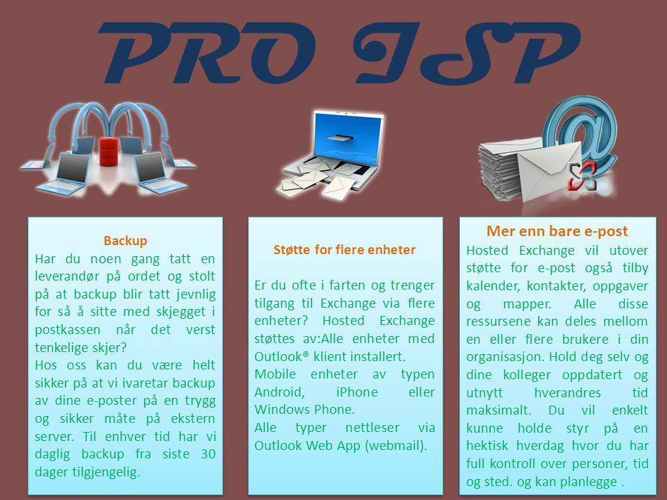 PRO ISP Mer enn bare e-post Hosted Exchange vil utover støtte for e-post også tilby kalender, kontakter, oppgaver og mapper. Alle disse ressursene kan