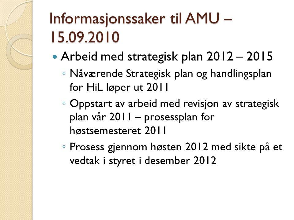 Informasjonssaker til AMU – 15.09.2010 Arbeid med strategisk plan 2012 – 2015 ◦ Nåværende Strategisk plan og handlingsplan for HiL løper ut 2011 ◦ Opp