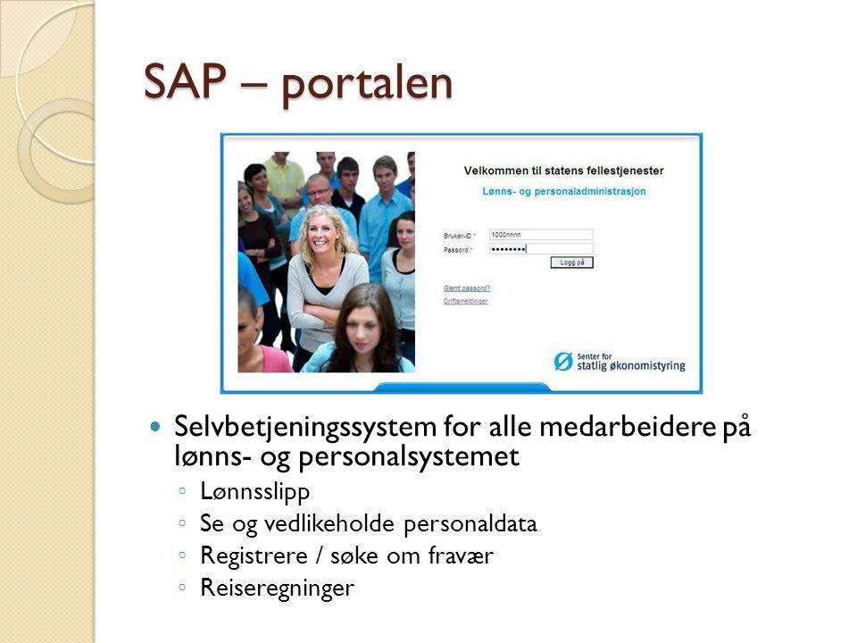 SAP – portalen Selvbetjeningssystem for alle medarbeidere på lønns- og personalsystemet ◦ Lønnsslipp ◦ Se og vedlikeholde personaldata ◦ Registrere / søke om fravær ◦ Reiseregninger