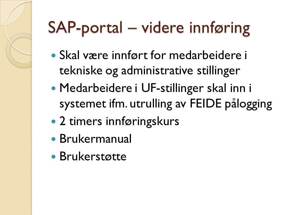SAP-portal – videre innføring Skal være innført for medarbeidere i tekniske og administrative stillinger Medarbeidere i UF-stillinger skal inn i systemet ifm.