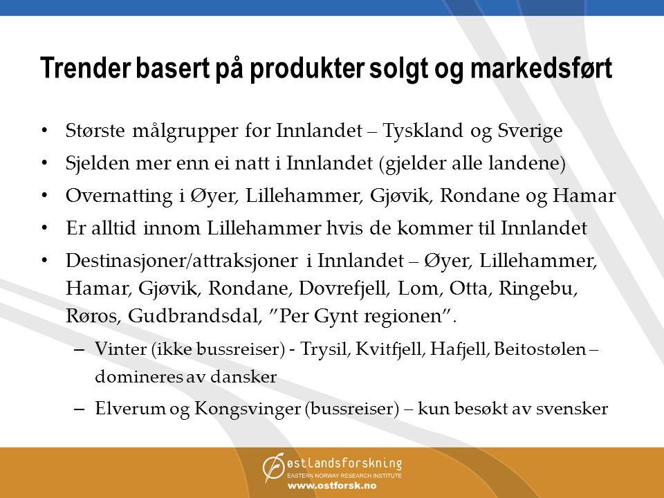 Trender basert på produkter solgt og markedsført Største målgrupper for Innlandet – Tyskland og Sverige Sjelden mer enn ei natt i Innlandet (gjelder a