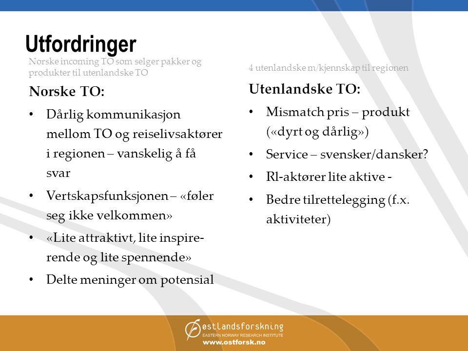 Utfordringer Norske incoming TO som selger pakker og produkter til utenlandske TO Norske TO: Dårlig kommunikasjon mellom TO og reiselivsaktører i regi