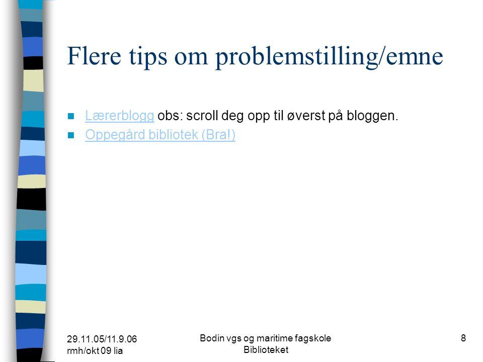 29.11.05/11.9.06 rmh/okt 09 lia Bodin vgs og maritime fagskole Biblioteket 7 Tips i starten Stavanger bibliotek har nyttige tips: Stavanger Velg etter