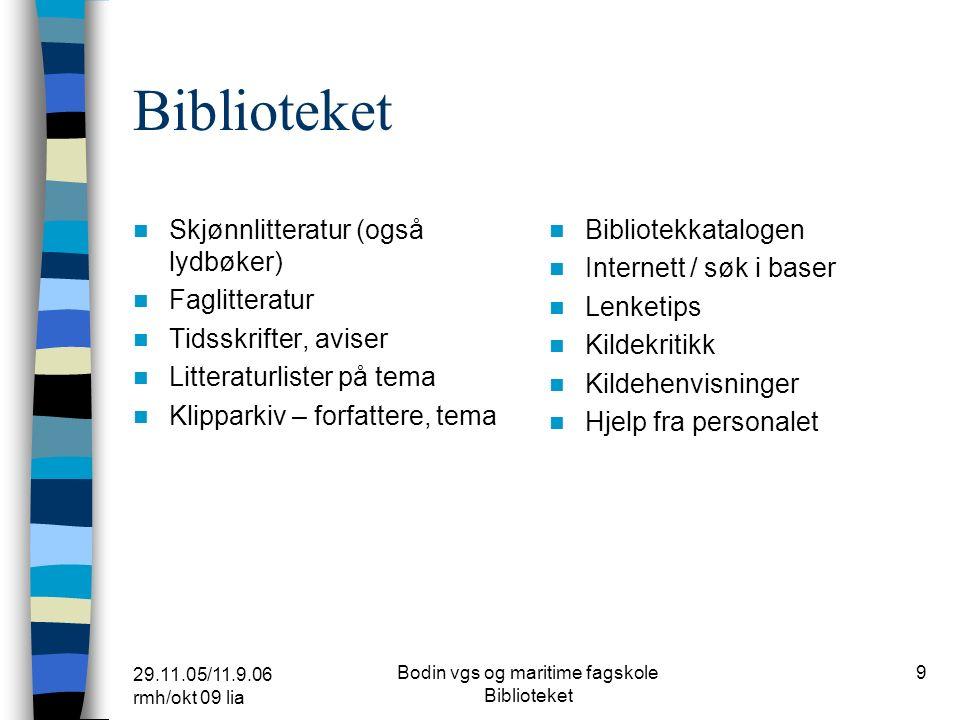 29.11.05/11.9.06 rmh/okt 09 lia Bodin vgs og maritime fagskole Biblioteket 8 Flere tips om problemstilling/emne Lærerblogg obs: scroll deg opp til øverst på bloggen.