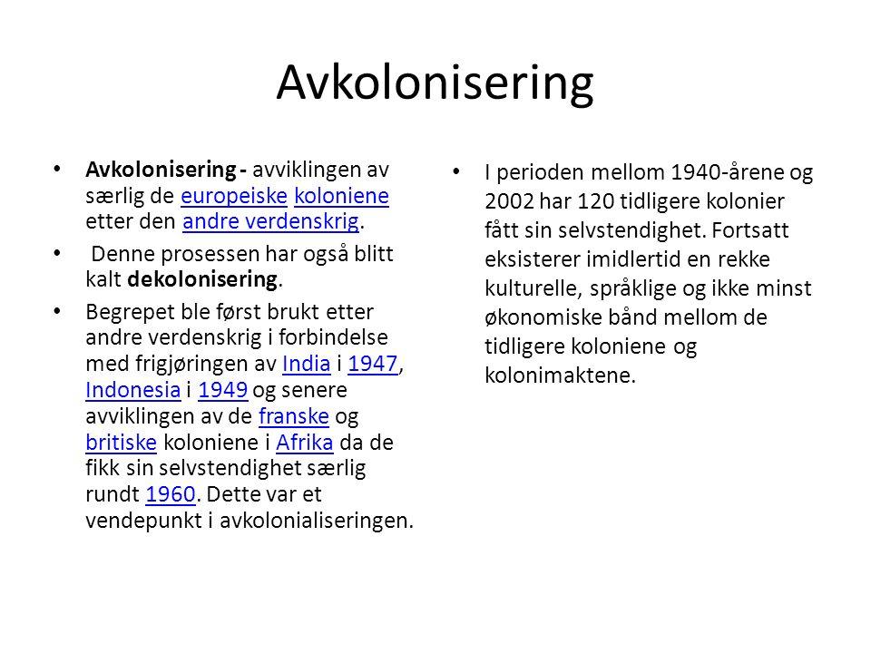 Avkolonisering Avkolonisering - avviklingen av særlig de europeiske koloniene etter den andre verdenskrig.europeiskekolonieneandre verdenskrig Denne prosessen har også blitt kalt dekolonisering.