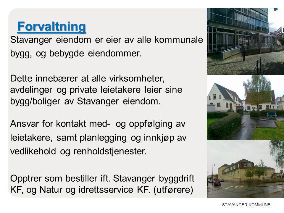 STAVANGER KOMMUNE Forvaltning Forvaltning Stavanger eiendom er eier av alle kommunale bygg, og bebygde eiendommer. Dette innebærer at alle virksomhete
