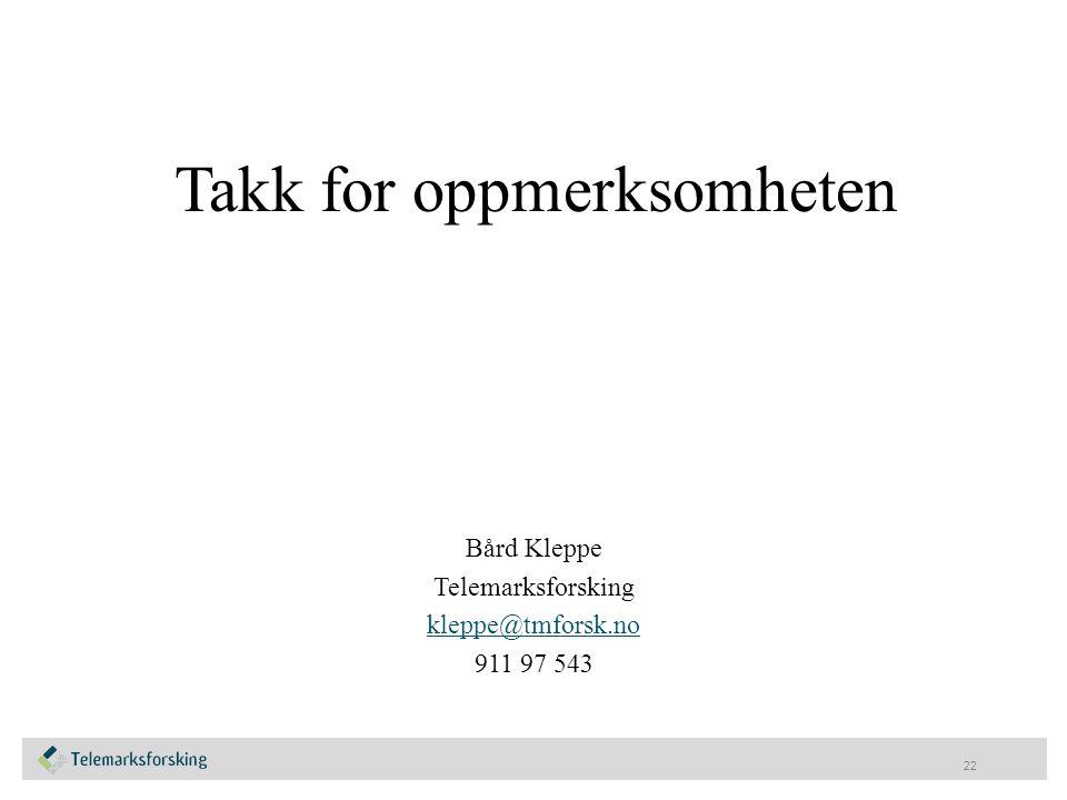 Takk for oppmerksomheten Bård Kleppe Telemarksforsking kleppe@tmforsk.no 911 97 543 22