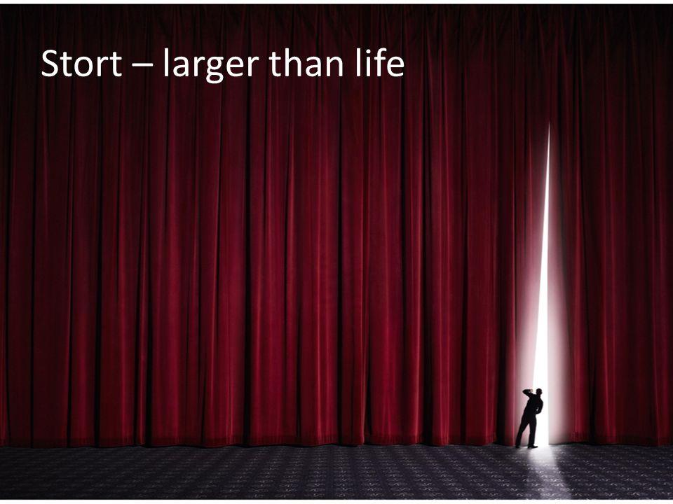 Stort – larger than life