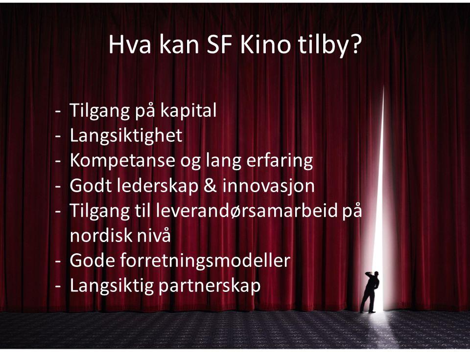 Hva kan SF Kino tilby? -Tilgang på kapital -Langsiktighet -Kompetanse og lang erfaring -Godt lederskap & innovasjon -Tilgang til leverandørsamarbeid p
