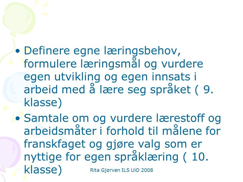 Rita Gjørven ILS UiO 2008 Definere egne læringsbehov, formulere læringsmål og vurdere egen utvikling og egen innsats i arbeid med å lære seg språket ( 9.