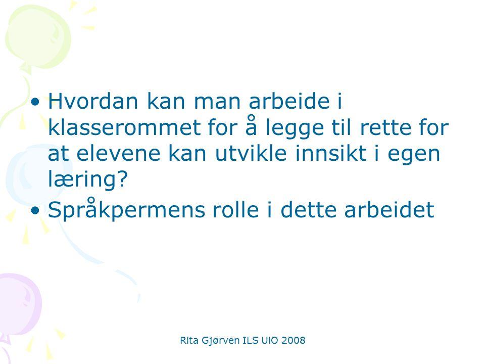 Rita Gjørven ILS UiO 2008 Hvordan kan man arbeide i klasserommet for å legge til rette for at elevene kan utvikle innsikt i egen læring? Språkpermens