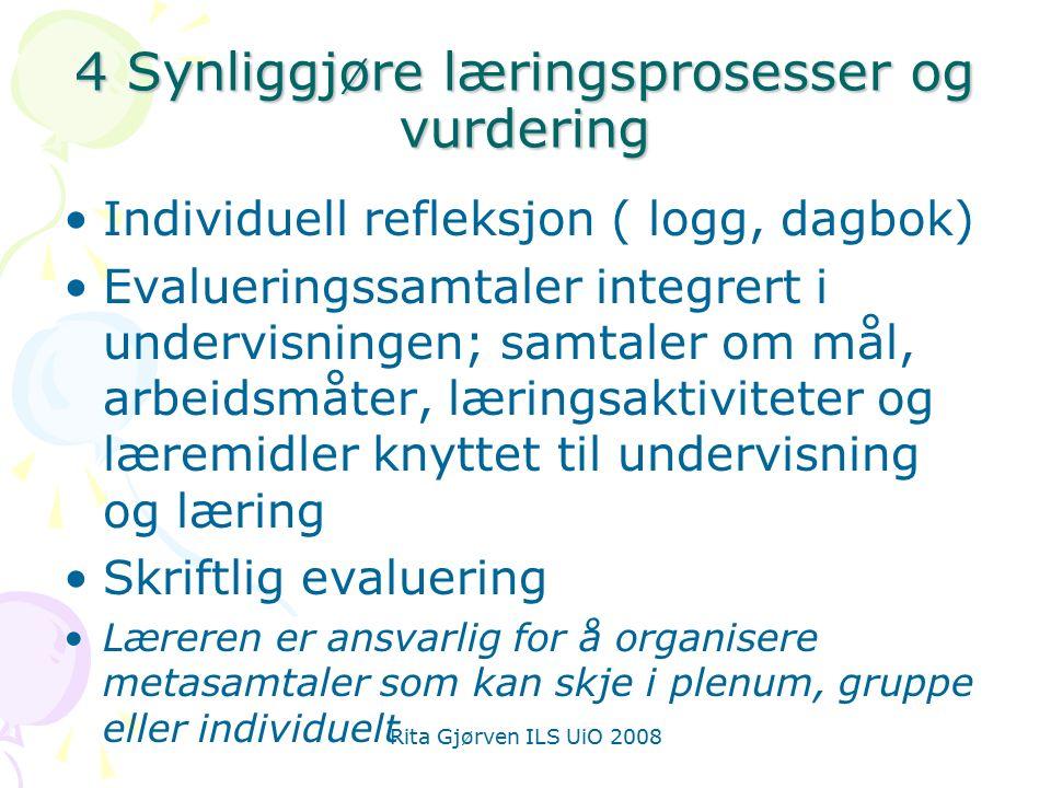 Rita Gjørven ILS UiO 2008 4 Synliggjøre læringsprosesser og vurdering Individuell refleksjon ( logg, dagbok) Evalueringssamtaler integrert i undervisn