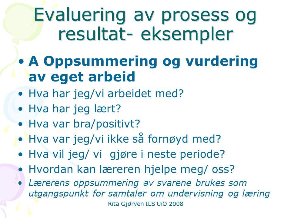 Rita Gjørven ILS UiO 2008 Evaluering av prosess og resultat- eksempler A Oppsummering og vurdering av eget arbeid Hva har jeg/vi arbeidet med? Hva har