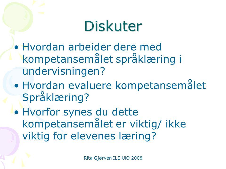 Rita Gjørven ILS UiO 2008 Diskuter Hvordan arbeider dere med kompetansemålet språklæring i undervisningen? Hvordan evaluere kompetansemålet Språklærin