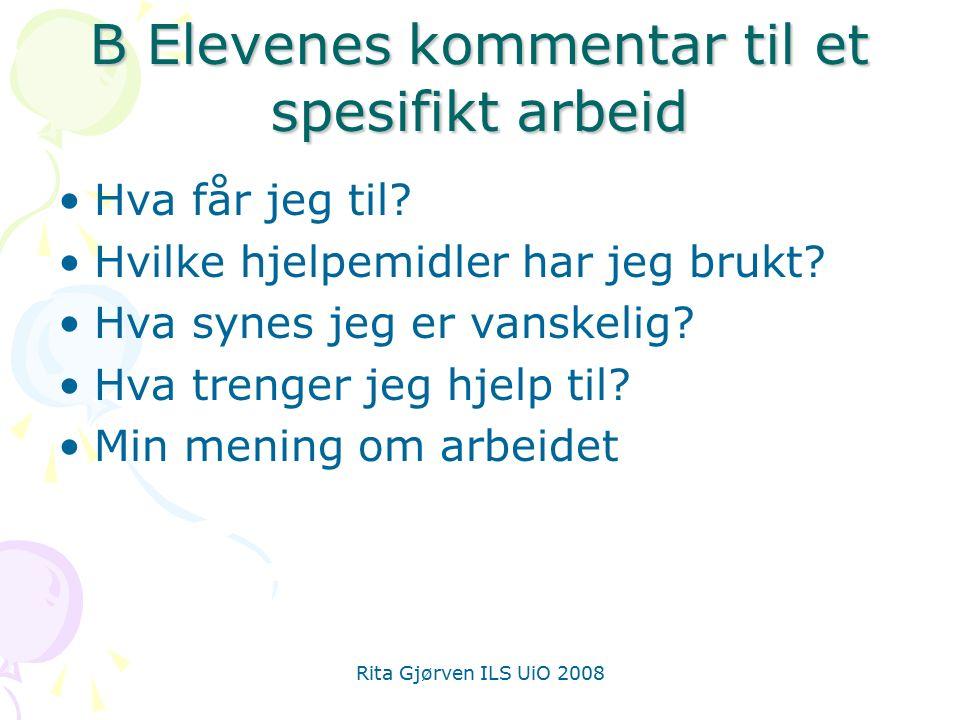 Rita Gjørven ILS UiO 2008 B Elevenes kommentar til et spesifikt arbeid Hva får jeg til.