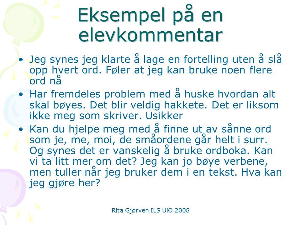 Rita Gjørven ILS UiO 2008 Eksempel på en elevkommentar Jeg synes jeg klarte å lage en fortelling uten å slå opp hvert ord.