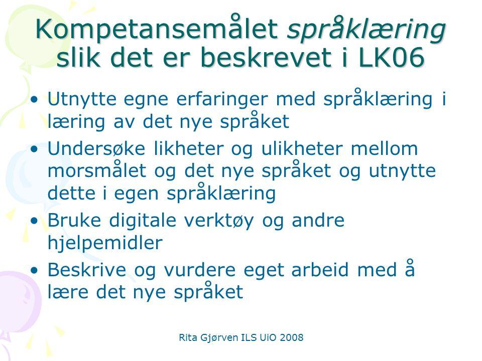 Rita Gjørven ILS UiO 2008 Kompetansemålet språklæring slik det er beskrevet i LK06 Utnytte egne erfaringer med språklæring i læring av det nye språket