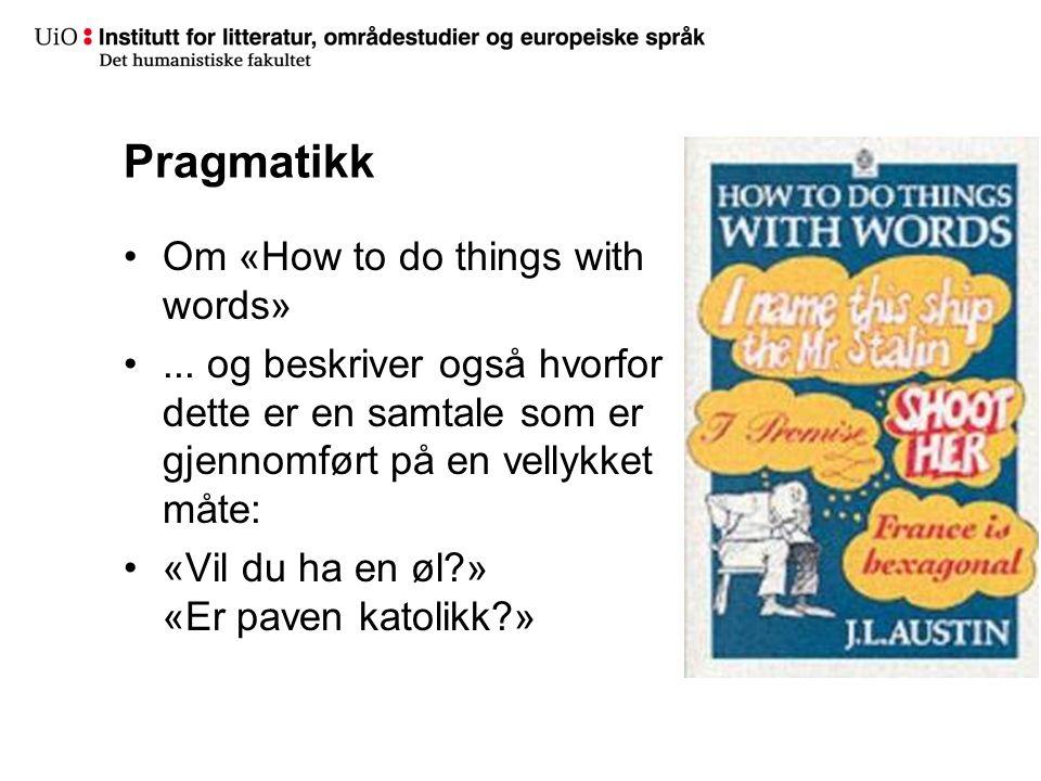 Pragmatikk Om «How to do things with words»... og beskriver også hvorfor dette er en samtale som er gjennomført på en vellykket måte: «Vil du ha en øl