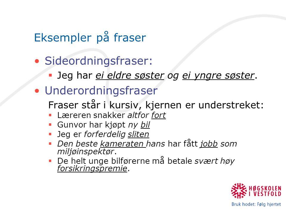 Eksempler på fraser Sideordningsfraser:  Jeg har ei eldre søster og ei yngre søster.