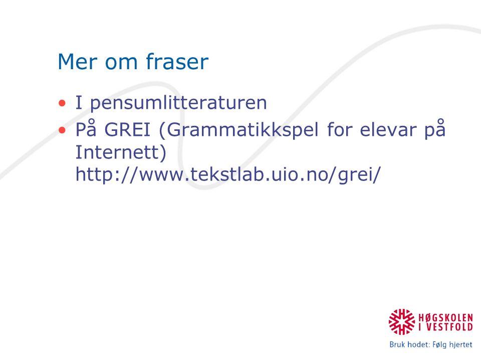 Mer om fraser I pensumlitteraturen På GREI (Grammatikkspel for elevar på Internett) http://www.tekstlab.uio.no/grei/
