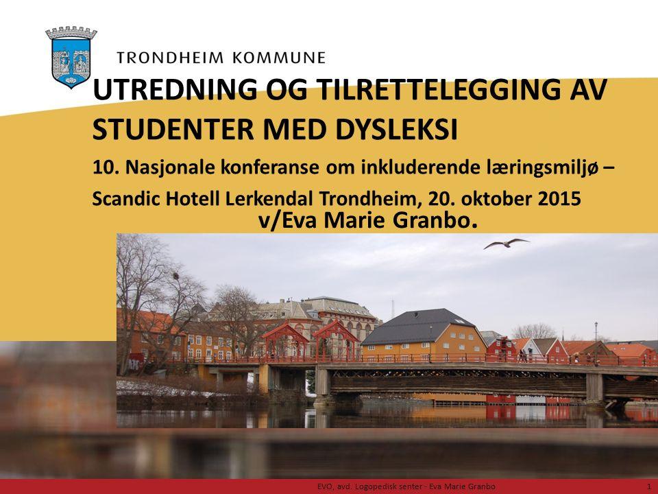 Foto: Geir Hageskal v/Eva Marie Granbo. UTREDNING OG TILRETTELEGGING AV STUDENTER MED DYSLEKSI 10. Nasjonale konferanse om inkluderende læringsmiljø –