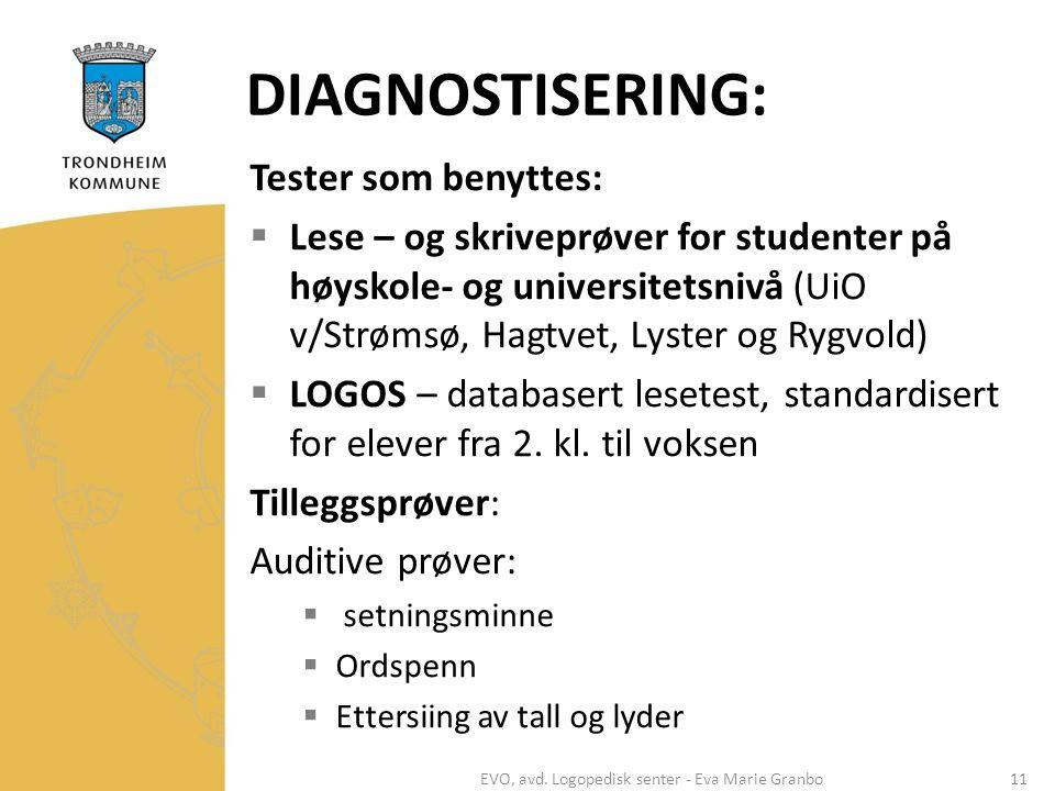 DIAGNOSTISERING: Tester som benyttes:  Lese – og skriveprøver for studenter på høyskole- og universitetsnivå (UiO v/Strømsø, Hagtvet, Lyster og Rygvold)  LOGOS – databasert lesetest, standardisert for elever fra 2.