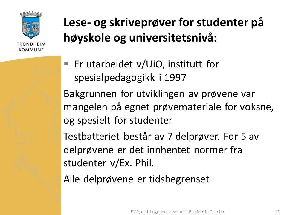 Lese- og skriveprøver for studenter på høyskole og universitetsnivå:  Er utarbeidet v/UiO, institutt for spesialpedagogikk i 1997 Bakgrunnen for utvi
