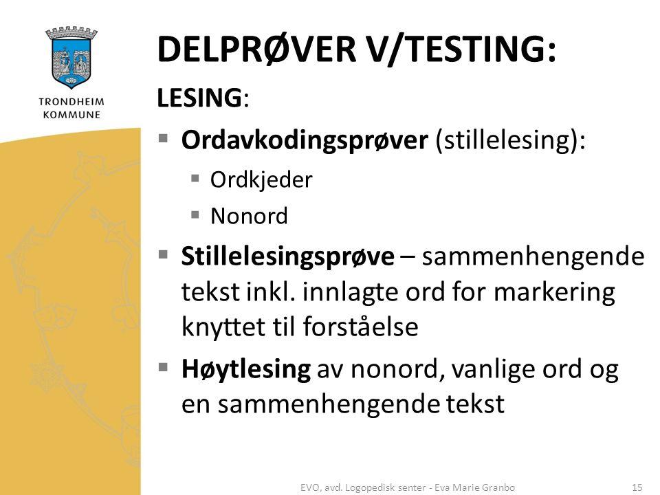 DELPRØVER V/TESTING: LESING:  Ordavkodingsprøver (stillelesing):  Ordkjeder  Nonord  Stillelesingsprøve – sammenhengende tekst inkl. innlagte ord