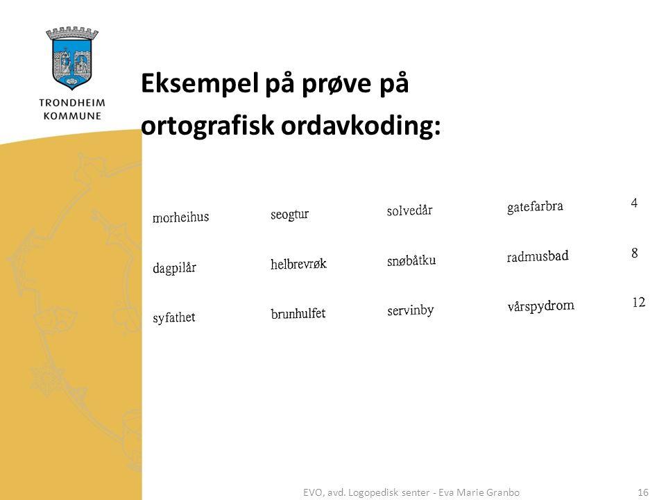 Eksempel på prøve på ortografisk ordavkoding: EVO, avd. Logopedisk senter - Eva Marie Granbo16