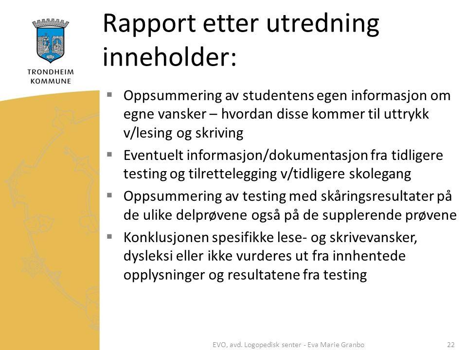 Rapport etter utredning inneholder:  Oppsummering av studentens egen informasjon om egne vansker – hvordan disse kommer til uttrykk v/lesing og skriv