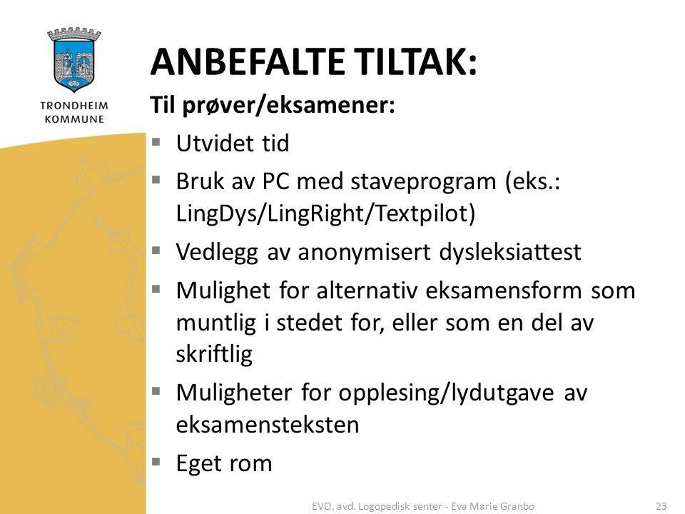 ANBEFALTE TILTAK: Til prøver/eksamener:  Utvidet tid  Bruk av PC med staveprogram (eks.: LingDys/LingRight/Textpilot)  Vedlegg av anonymisert dysleksiattest  Mulighet for alternativ eksamensform som muntlig i stedet for, eller som en del av skriftlig  Muligheter for opplesing/lydutgave av eksamensteksten  Eget rom EVO, avd.