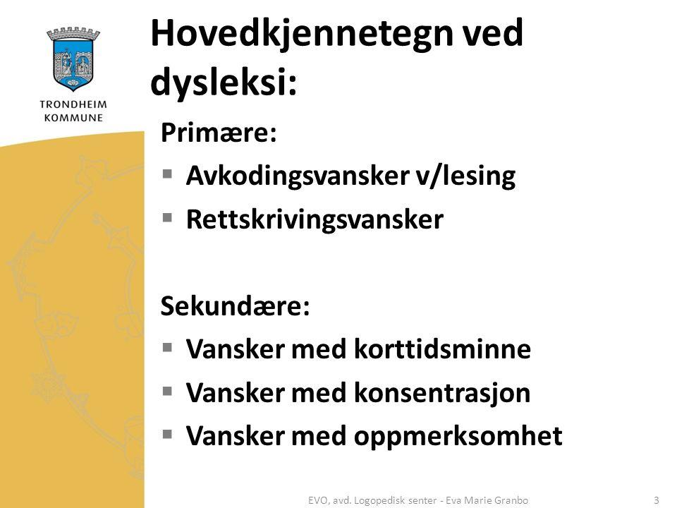 Hovedkjennetegn ved dysleksi: Primære:  Avkodingsvansker v/lesing  Rettskrivingsvansker Sekundære:  Vansker med korttidsminne  Vansker med konsent