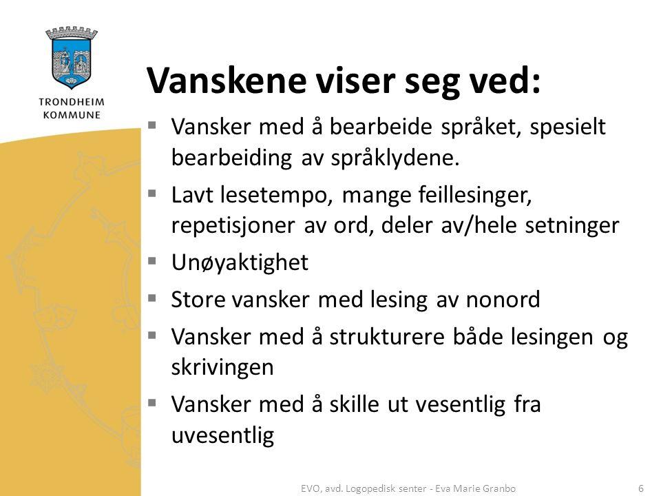 Vanskene viser seg ved:  Vansker med å bearbeide språket, spesielt bearbeiding av språklydene.