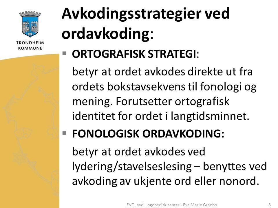 Avkodingsstrategier ved ordavkoding:  ORTOGRAFISK STRATEGI: betyr at ordet avkodes direkte ut fra ordets bokstavsekvens til fonologi og mening.