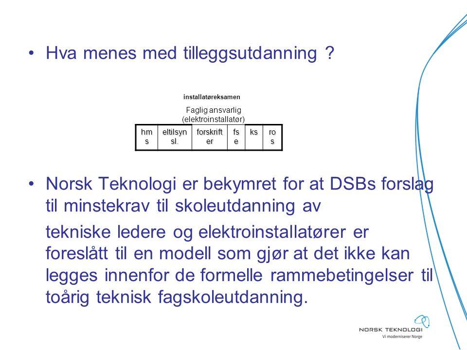 Hva menes med tilleggsutdanning ? Norsk Teknologi er bekymret for at DSBs forslag til minstekrav til skoleutdanning av tekniske ledere og elektroinsta