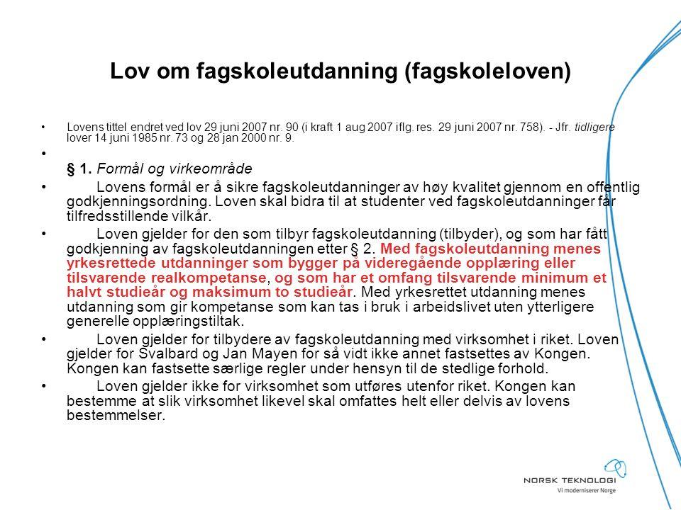 Lov om fagskoleutdanning (fagskoleloven) Lovens tittel endret ved lov 29 juni 2007 nr. 90 (i kraft 1 aug 2007 iflg. res. 29 juni 2007 nr. 758). - Jfr.