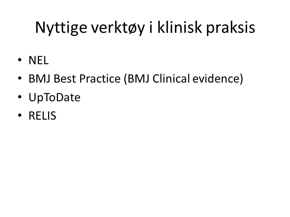 Nyttige verktøy i klinisk praksis NEL BMJ Best Practice (BMJ Clinical evidence) UpToDate RELIS