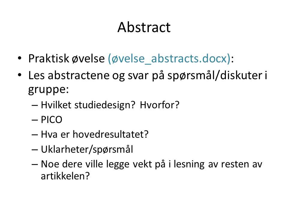 Abstract Praktisk øvelse (øvelse_abstracts.docx): Les abstractene og svar på spørsmål/diskuter i gruppe: – Hvilket studiedesign? Hvorfor? – PICO – Hva