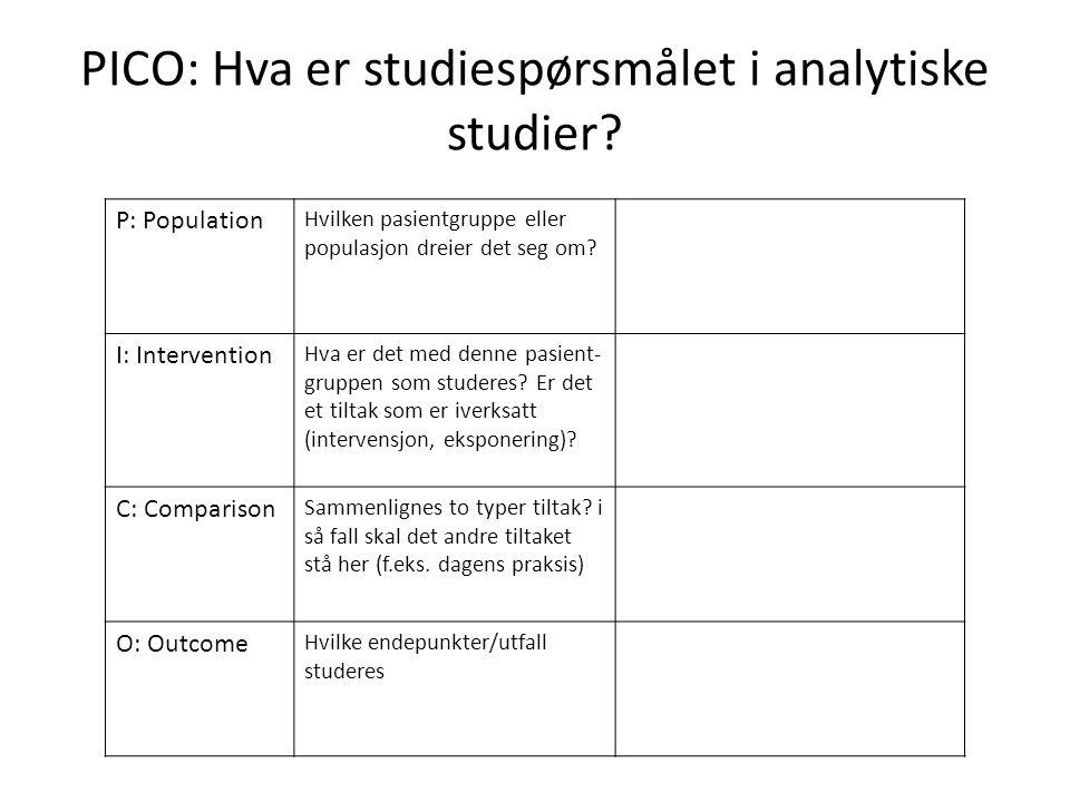 PICO: Hva er studiespørsmålet i analytiske studier? P: Population Hvilken pasientgruppe eller populasjon dreier det seg om? I: Intervention Hva er det