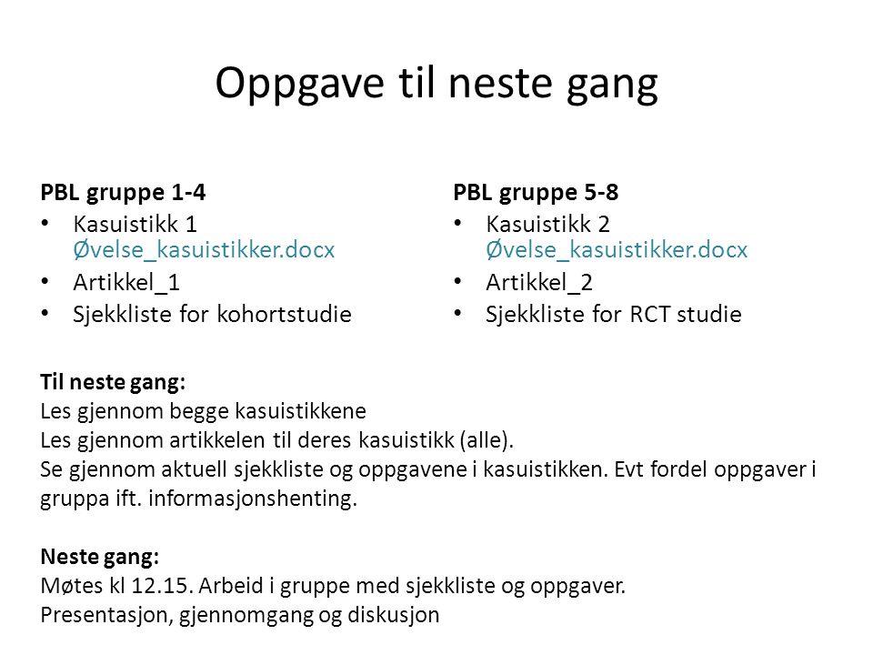 Oppgave til neste gang PBL gruppe 1-4 Kasuistikk 1 Øvelse_kasuistikker.docx Artikkel_1 Sjekkliste for kohortstudie PBL gruppe 5-8 Kasuistikk 2 Øvelse_