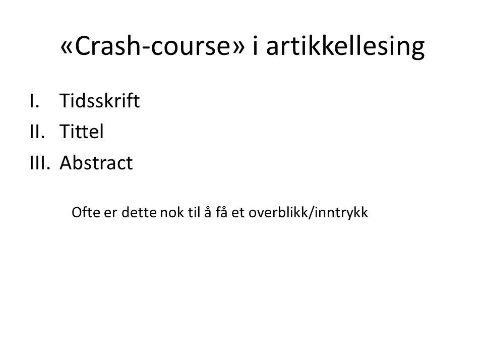 «Crash-course» i artikkellesing I.Tidsskrift II.Tittel III.Abstract Ofte er dette nok til å få et overblikk/inntrykk