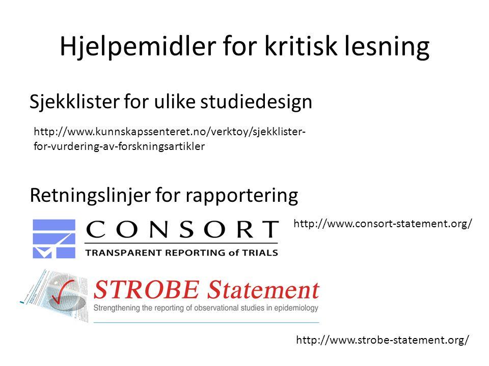 Hjelpemidler for kritisk lesning Sjekklister for ulike studiedesign Retningslinjer for rapportering http://www.kunnskapssenteret.no/verktoy/sjekklister- for-vurdering-av-forskningsartikler http://www.consort-statement.org/ http://www.strobe-statement.org/