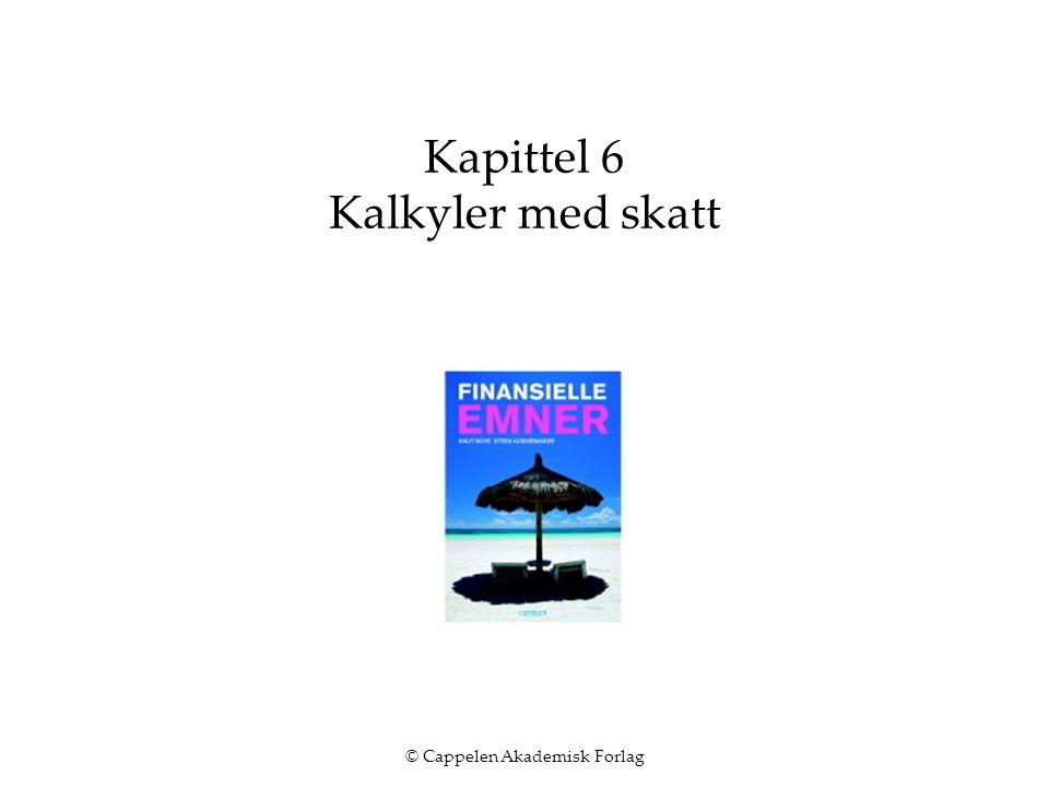 © Cappelen Akademisk Forlag Kapittel 6 Kalkyler med skatt