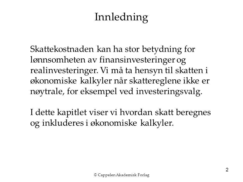© Cappelen Akademisk Forlag 2 Innledning Skattekostnaden kan ha stor betydning for lønnsomheten av finansinvesteringer og realinvesteringer.