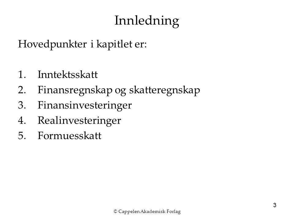 © Cappelen Akademisk Forlag 3 Innledning Hovedpunkter i kapitlet er: 1.Inntektsskatt 2.Finansregnskap og skatteregnskap 3.Finansinvesteringer 4.Realinvesteringer 5.Formuesskatt