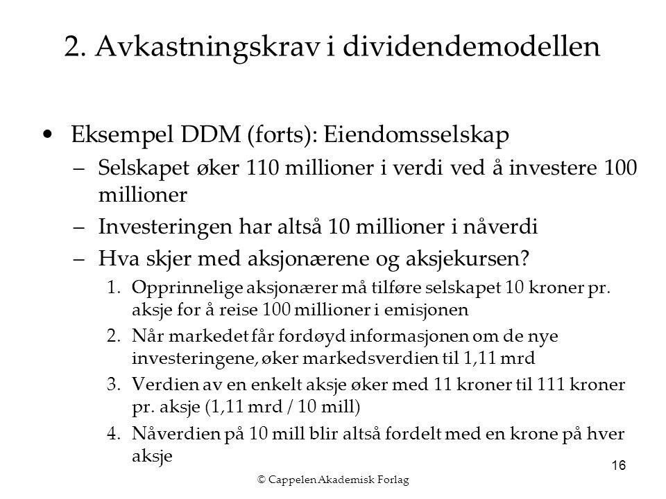 © Cappelen Akademisk Forlag 16 2. Avkastningskrav i dividendemodellen Eksempel DDM (forts): Eiendomsselskap –Selskapet øker 110 millioner i verdi ved