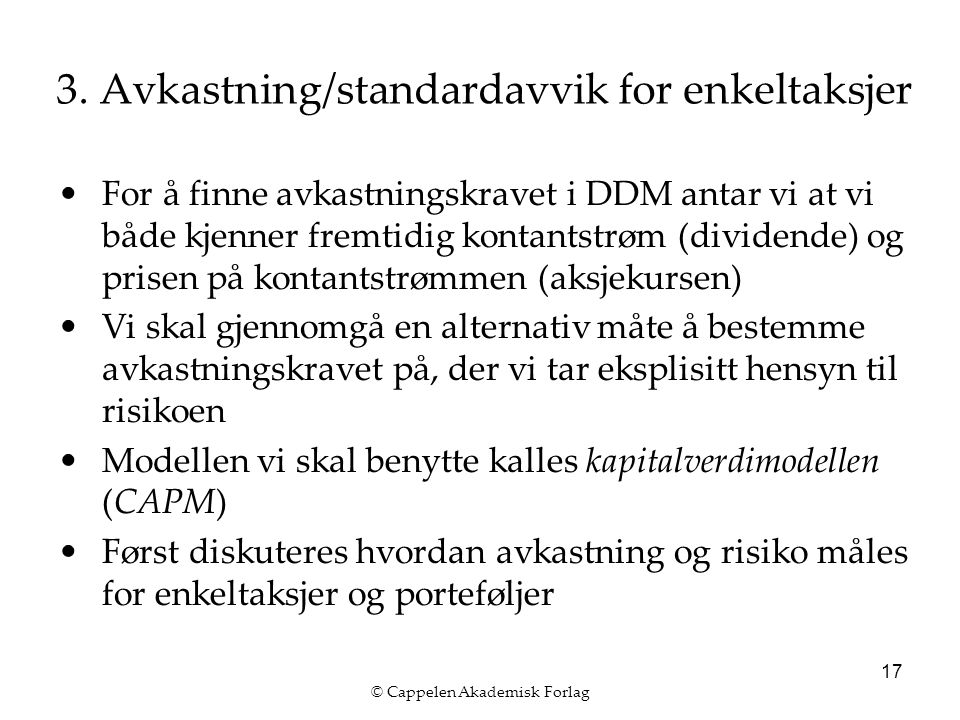 © Cappelen Akademisk Forlag 17 3. Avkastning/standardavvik for enkeltaksjer For å finne avkastningskravet i DDM antar vi at vi både kjenner fremtidig